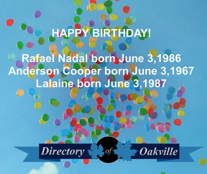 HAPPY BIRTHDAY!  Rafael Nadal born June 3,1986 Anderson Cooper born June 3, 1967 Lalaine born June 3,1987