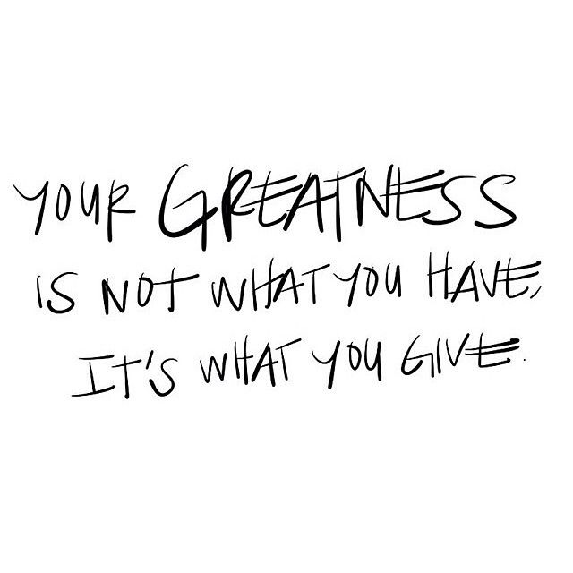 RT @InspiredMinds77: Your greatness is not what you have it's what you give. https://t.co/Z7ZvYPXd7L