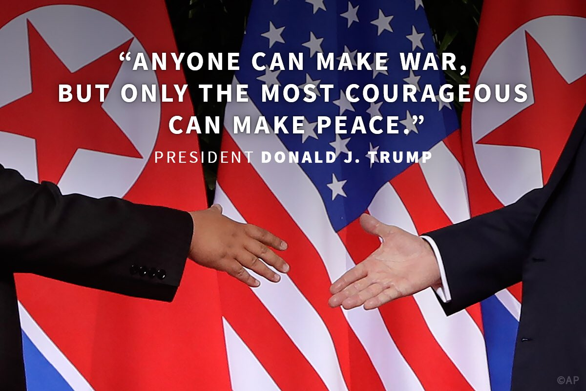 ".@POTUS: ""Anyone can make war, but only the most courageous can make peace."" #SingaporeSummit https://t.co/a7FqzhMiIi"
