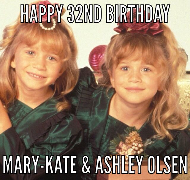 Happy 32ND Birthday Mary-Kate and Ashley Olsen