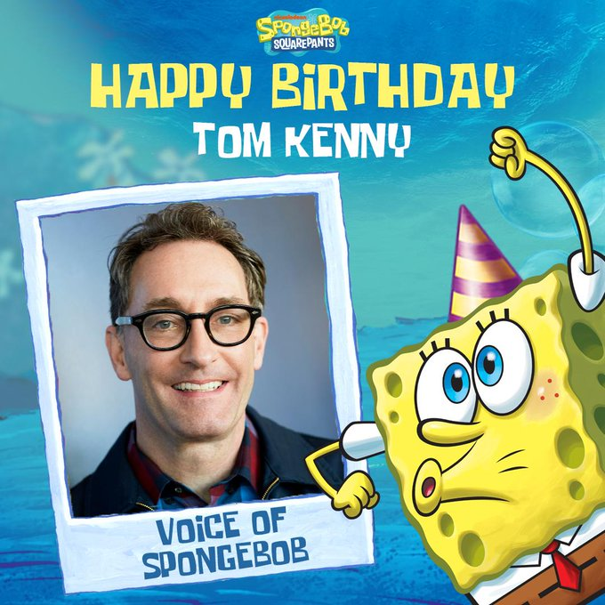 Happy Happy Birthday to Tom Kenny, the man behind the sponge!