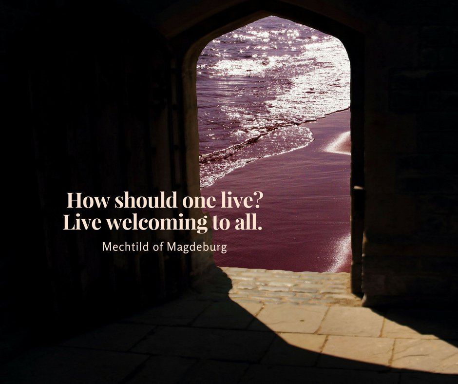 How should one live? Live welcoming to all. —Mechtild of Magdeburg https://t.co/4m8nQdAXI5