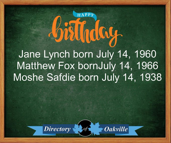 Happy Birthday! Jane Lynch born July 14, 1960 Matthew Fox bornJuly 14, 1966 Moshe Safdie born July 14, 1938
