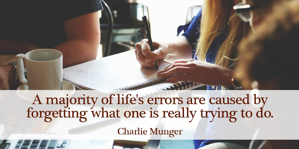 A majority of life's errors are caused by forgetting what one is really trying to do. - Charlie Munger https://t.co/CbQn2RA2Bo
