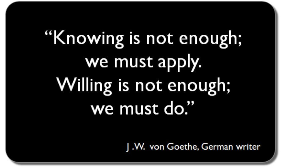 """""""Knowing is not enough; we must apply.  Willing is not enough; we must do."""" JW von Goethe https://t.co/z0pniLhHeI"""