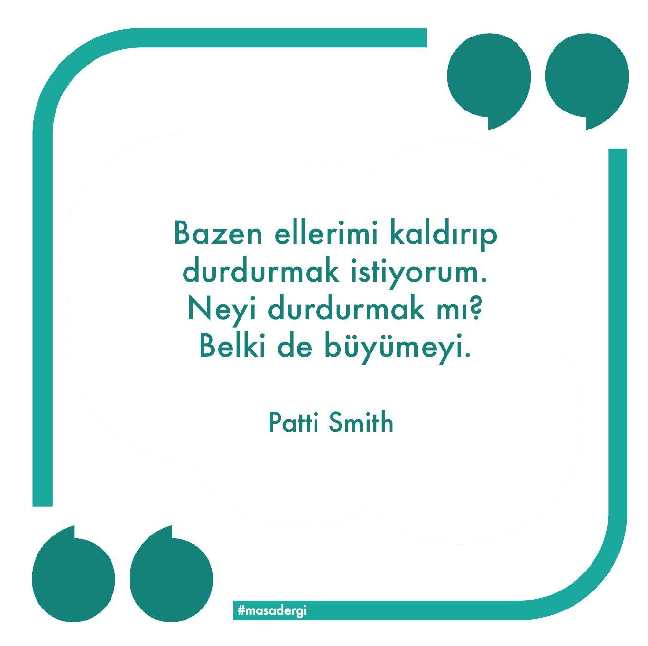 Bazen ellerimi kaldırıp durdurmak istiyorum. Neyi durdurmak mı? Belki de büyümeyi.   Patti Smith #MasaDergi https://t.co/sNQPiW5msj