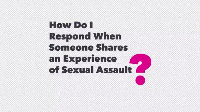 RT @PPFA: This is how to respond when someone shares their experience of sexual assault. https://t.co/8gyIA31q7E