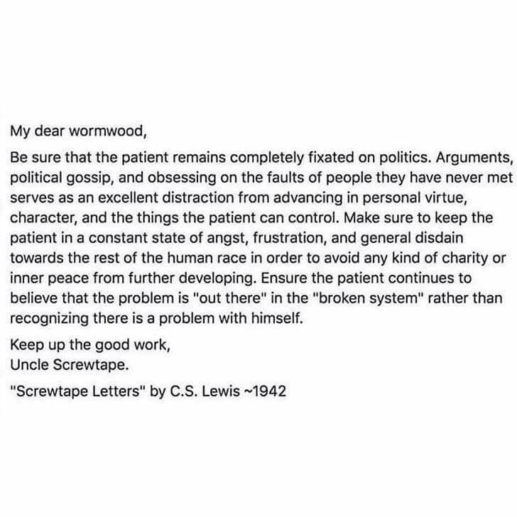 an excellent reminder in todays fractured political environment with constant incitements to anger for profit from cs lewis screwtape letters