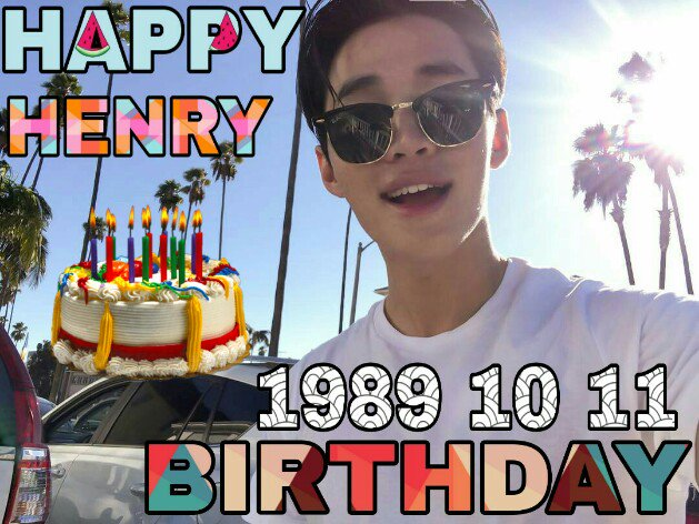 Happy Birthday Henry Lau    Wish you all the best