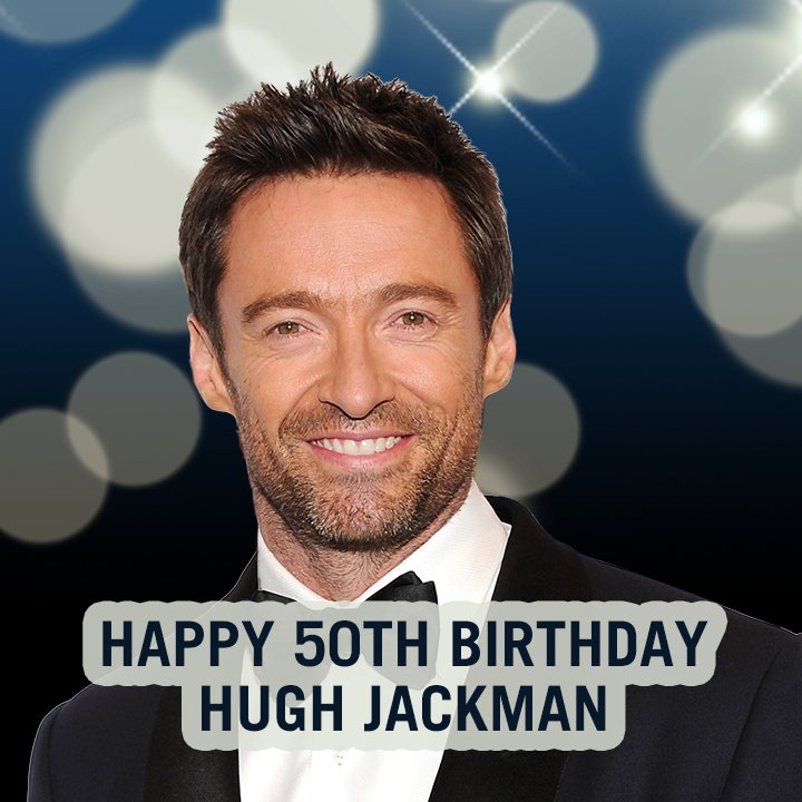 50 years old! Happy Birthday to actor Hugh Jackman.
