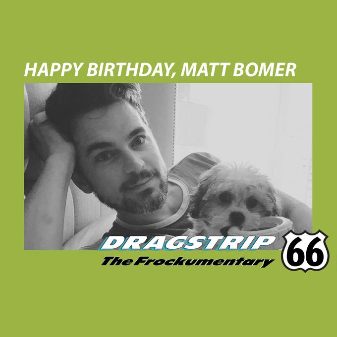 Happy Birthday to Matt Bomer from Dragstrip 66 the Frockumentary. FROCK ON!!