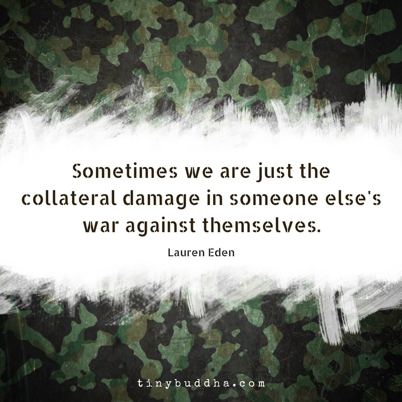 """""""Sometimes we are just the collateral damage in someone else's war against themselves."""" ~Lauren Eden https://t.co/ddiSjqRK5x"""
