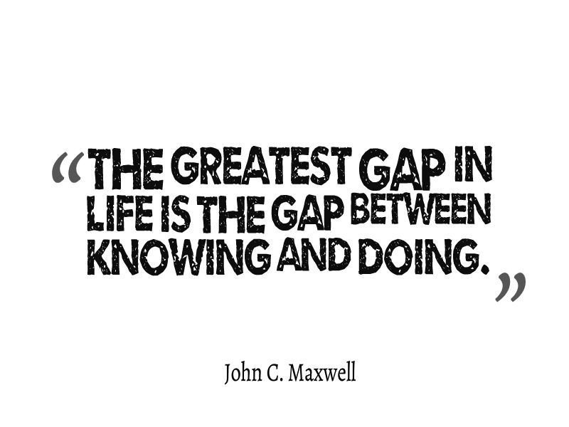 The greatest gap in life is the gap between knowing and doing. - @JohnCMaxwell #wednesdaywisdom https://t.co/4SY5YmPLMj