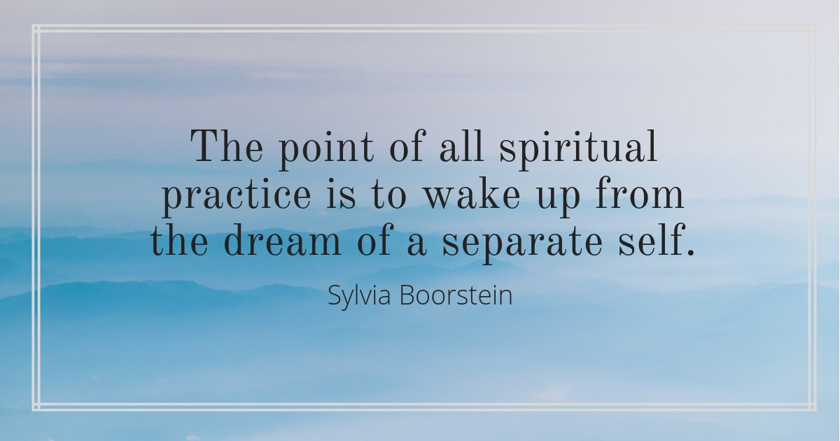 The point of all spiritual practice is to wake up from the dream of a separate self. --Sylvia Boorstein https://t.co/Jj7ZQ2SIMe