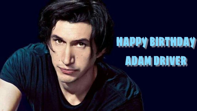 Happy Birthday Adam Driver 35th From ainiji malaysian fans ....Just For You