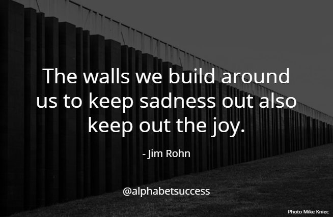 The walls we build around us to keep sadness out also keep out the joy. - Jim Rohn #quote #WednesdayWisdom https://t.co/EkUJcURWln