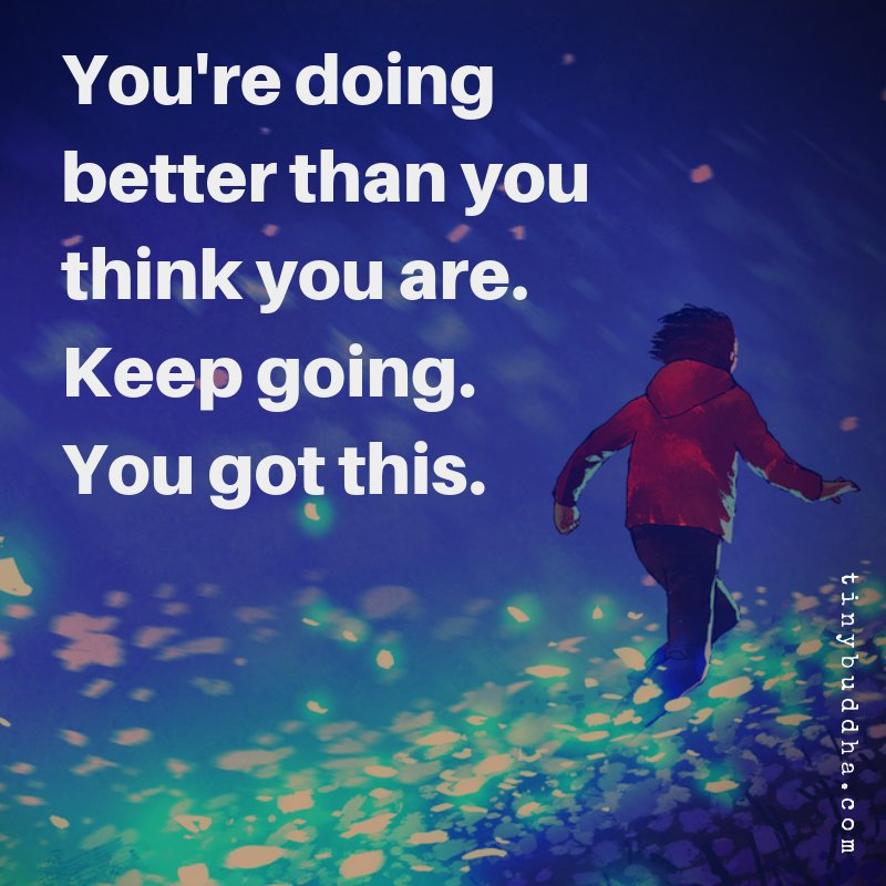 You're doing better than you think you are. Keep going. You got this. https://t.co/DdUmaEE9nP