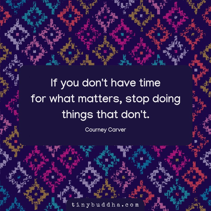 """""""If you don't have time for what matters, stop doing things that don't."""" ~Courtney Carver https://t.co/XhueeVEavb"""