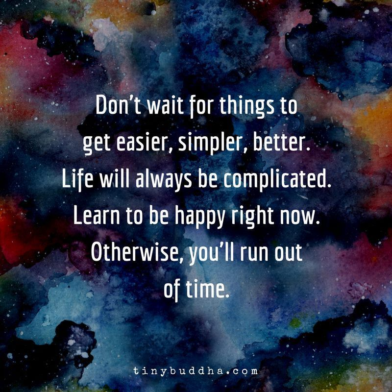 Don't wait for things to get easier, simpler, better. Life will always be complicated. Learn to be happy right now. Otherwise, you'll run out of time. https://t.co/tTtGXSa5lR