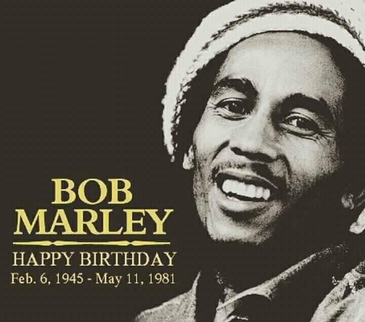 My 1st love happy Bob\s day yall       happy birthday to the legend  Bob Marley