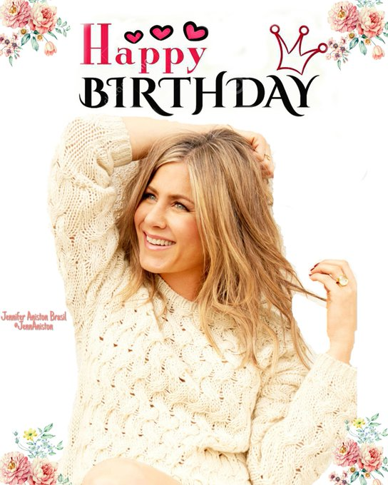 Feliz Aniversário, Jennifer Aniston!!  Happy Birthday, Jennifer!!  Meu amor