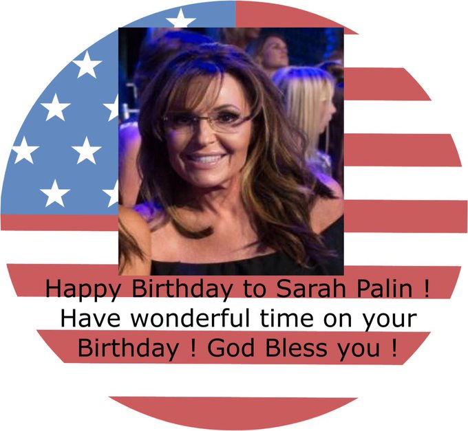 Happy Birthday to Sarah Palin! Have wonderful Time on your Birthday ! God bless you !