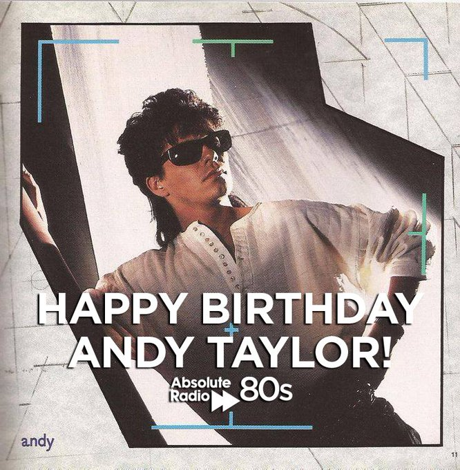 A very happy birthday Andy Taylor formerly of