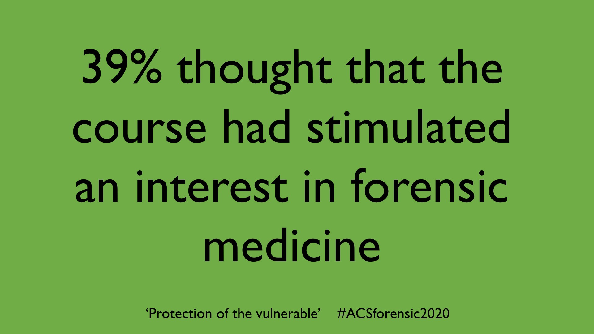 39% of student respondents said that this course on #safeguarding the vulnerable stimulated an interest in a career in #forensic medicine/#pathology 👍  #PathTwitter #Careers #MedEd @BMACymru @TheBMA @FFLMUK @RCollEM @RCPath @RCPCHtweets #ACSforensic2020  3/ https://t.co/3yM18FaKoT