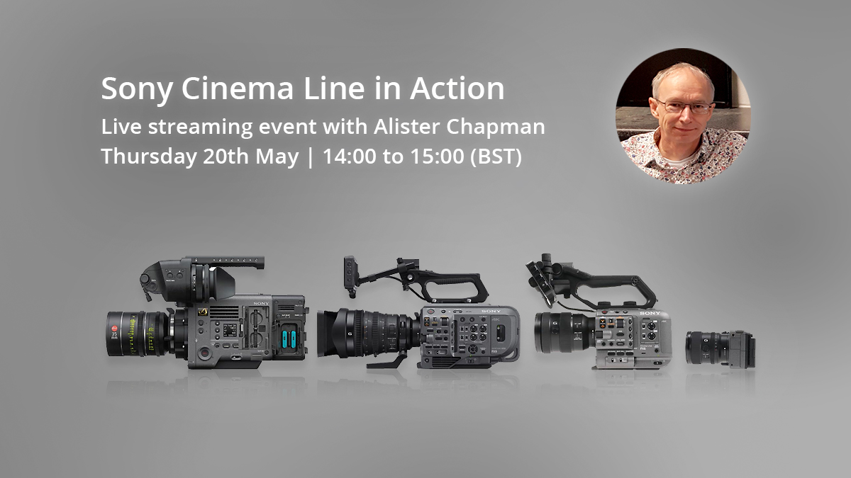 Last chance to register! - Join Alister Chapman live from Sony's Pinewood office to understand the real world benefits of Sony's Cinema Line products.