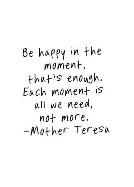 """""""Be happy in the moment, that's enough. Each moment is all we need, not more."""" ~ Mother Teresa #mindfulness https://t.co/XvsgYmqw57"""