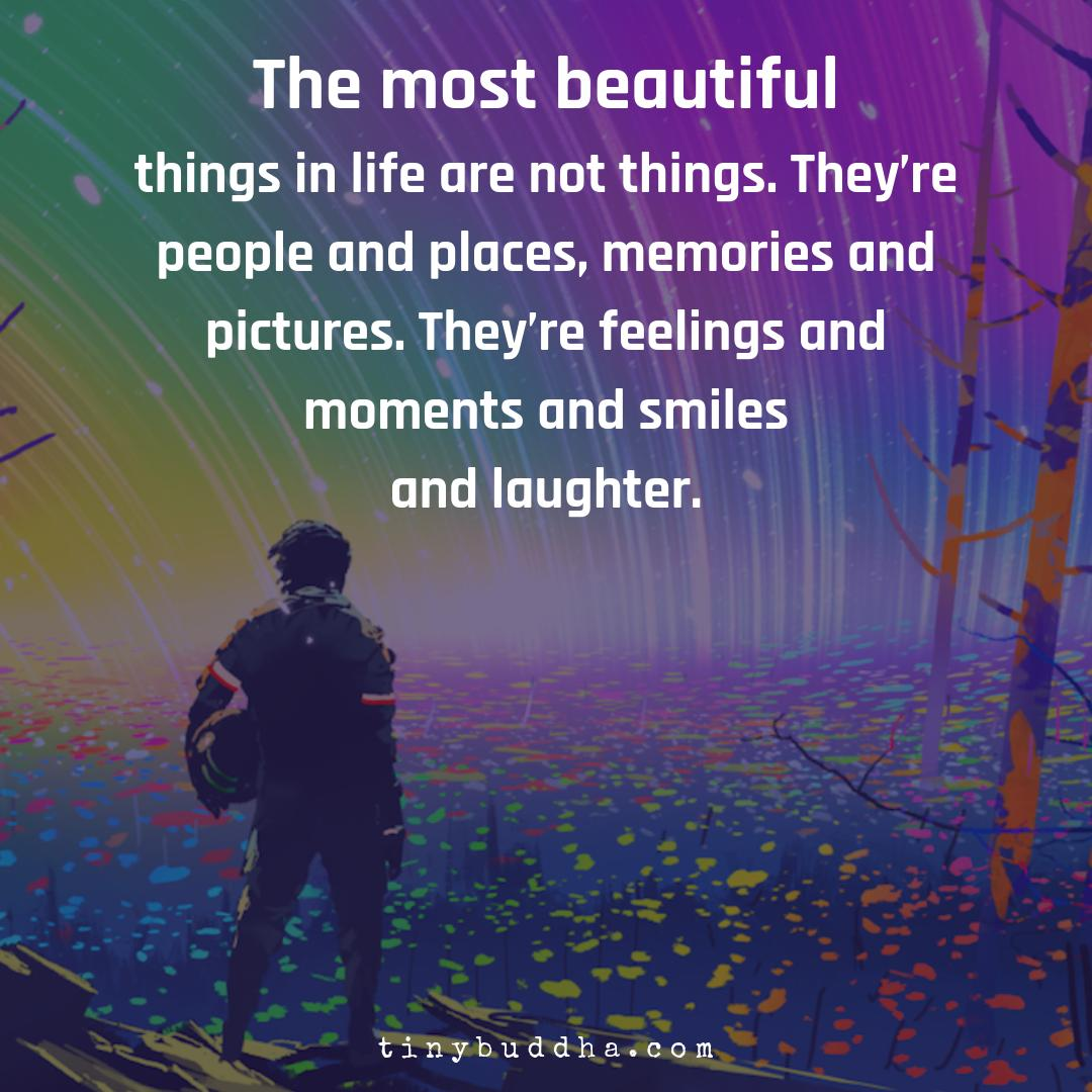 The most beautiful things in life are not things. They're people and places, memories and pictures. They're feelings and moments and smiles and laughter. https://t.co/W6CKNNm0xE