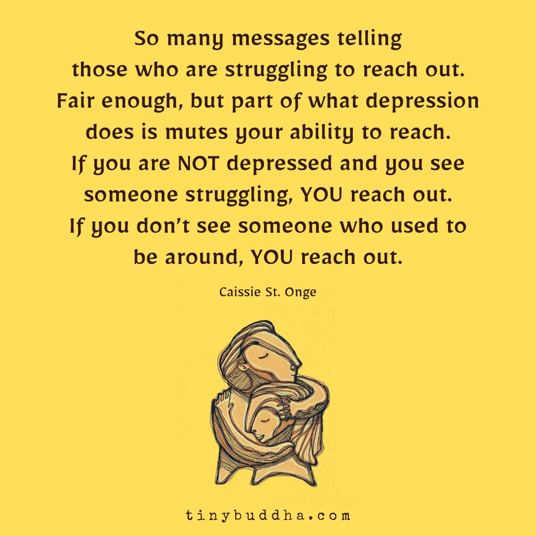 """So many messages telling those who are struggling to reach out. Fair enough, but part of what depression does is mutes your ability to reach. If you are NOT depressed and you see someone struggling, YOU reach out. If you don't see someone who used to be around, YOU reach out."" https://t.co/G6hMHyOYrj"