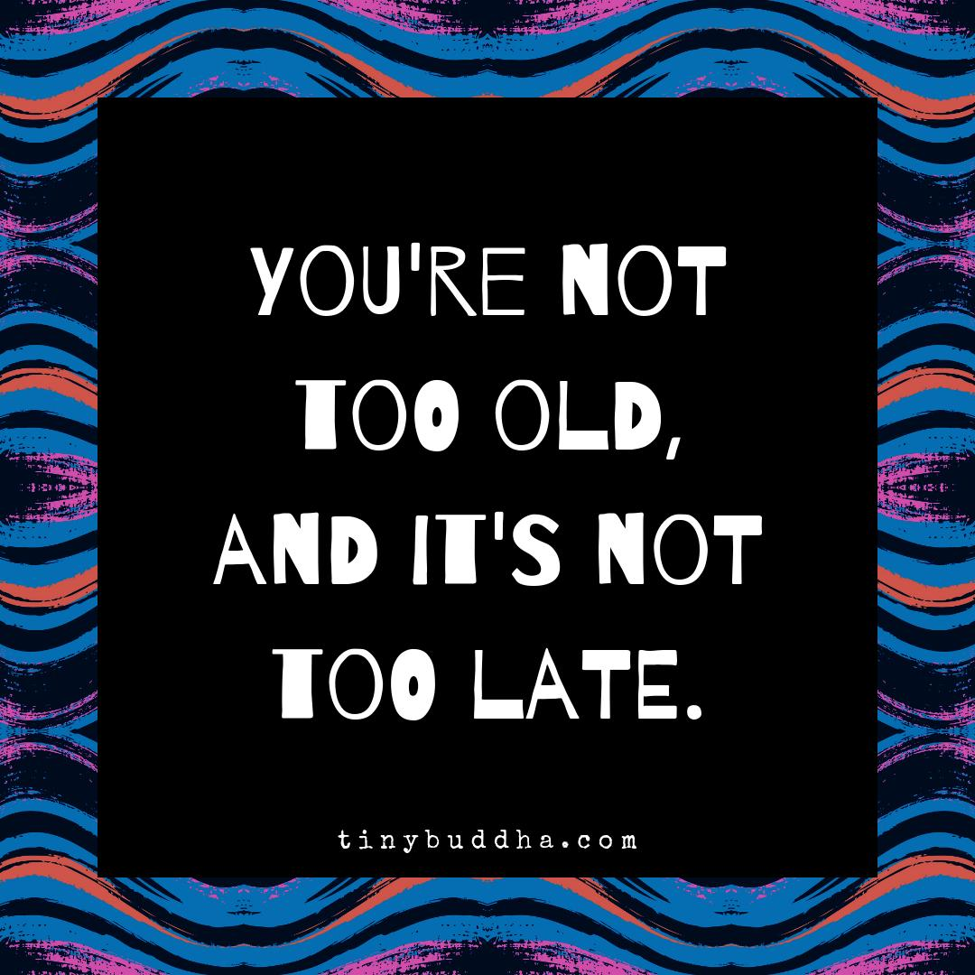 You're not too old, and it's not too late. https://t.co/6sVSsH8mjp