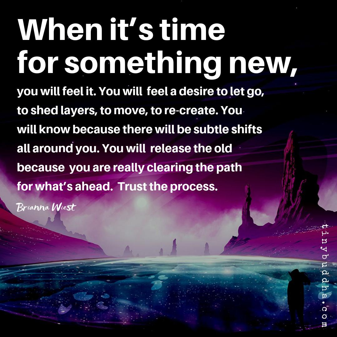 When it's time for something new, you will feel it. You will feel a desire to let go, to shed layers, to move, to re-create. You will know because there will be subtle shifts all around you. You will release the old because you are really clearing the path for what's ahead. https://t.co/99jvXtOvpo