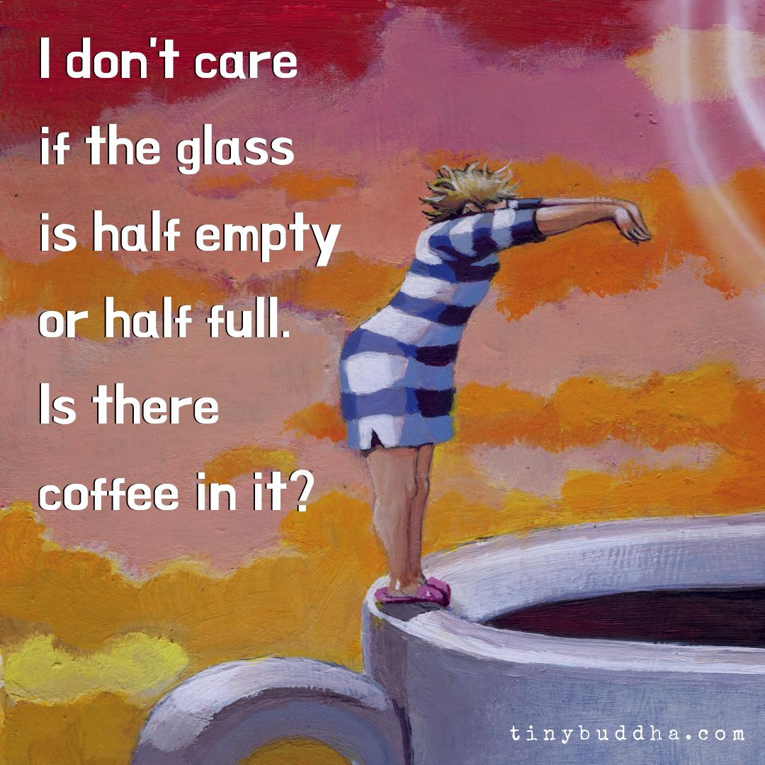 I don't care if the glass is half empty or half full. is there coffee in it? https://t.co/SrKRMMRwOW