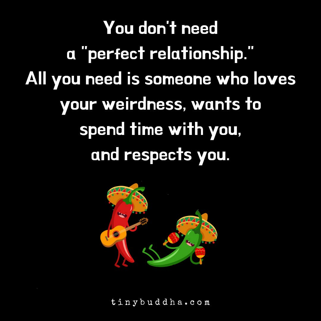 "You don't need a ""perfect relationship."" All you need is someone who loves your weirdness, wants to spend time with you, and respects you. https://t.co/IvNl3YES8O"