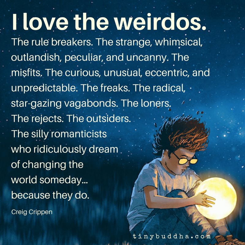 I love the weirdos. The rule breakers. The strange, whimsical, outlandish, peculiar and uncanny. The misfits. The curious, unusual, eccentric and unpredictable. The freaks. The radical, star-gazing vagabonds. The loners. The rejects. The outsiders.... https://t.co/RCkKT3mXIU