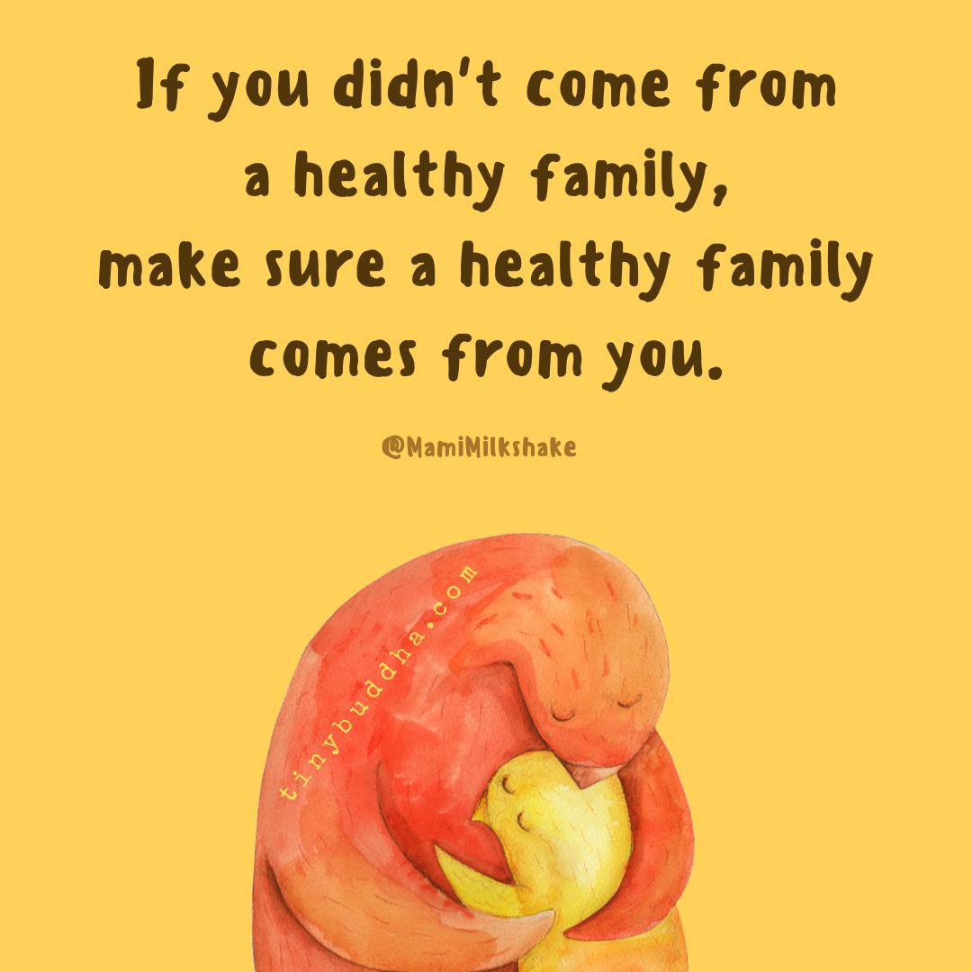 """If you didn't come from a healthy family, make sure a healthy family comes from you."" ~@MamiMilkshake https://t.co/u5xdPHop7N"