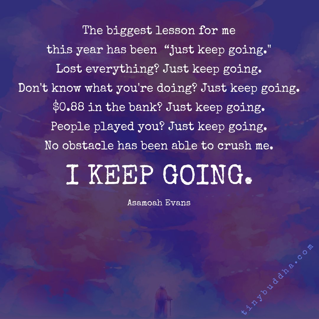 """The biggest lesson for me this year has been 'just keep going.' Lost everything? Just keep going. Don't know what you're doing? Just keep going. $0.88 in the bank? Just keep going. People played you? Just keep going. No obstacle has been able to crush me."" ~Asamoah Evans https://t.co/6IoPHGjubJ"