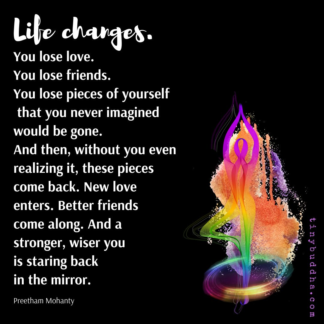Life changes. You lose love. You lose friends. You lose pieces of yourself that you never imagined would be gone. And then, without you even realizing it, these pieces come back. New love enters. Better friends come along. And a stronger, wiser you is staring back in the mirror. https://t.co/Z1n4Yj6TjF