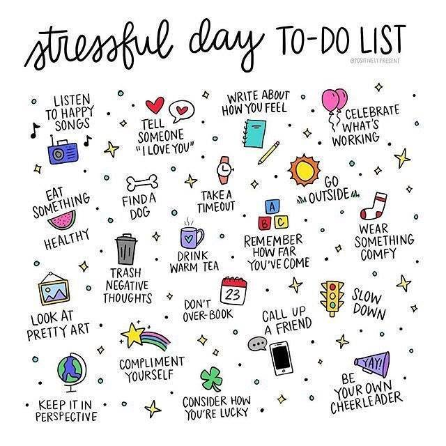 Stressful Day To-Do List: Listen to happy songs, tell someone I love you, write about how you feel, celebrate what's working, eat something healthy, find a dog, take a timeout, go outside, look at art, trash negative thoughts, drink tea, remember how far you've come, wear something comfy, don't overbook, call a friend, slow down, keep it in perspective, compliment yourself, consider how you're lucky