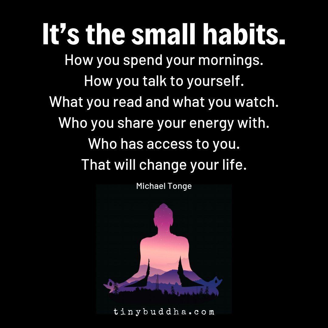 """It's the small habits. How you spend your mornings. How you talk to yourself. What you read and what you watch. Who you share your energy with. Who has access to you. That will change your life."" ~Michael Tonge https://t.co/83sRqo2yxU"