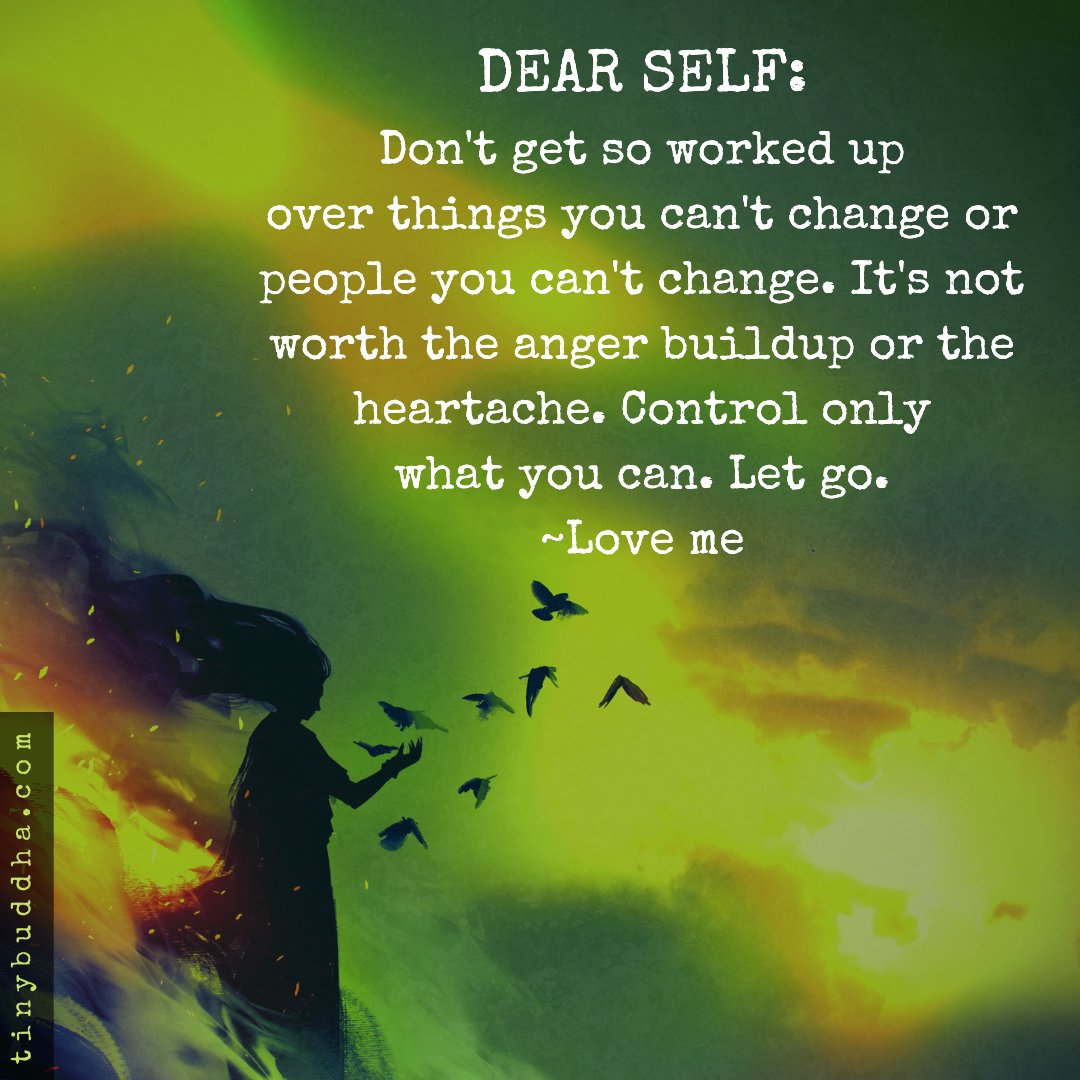 Dear self: Don't get so worked up over things you can't change or people you can't change. It's not worth the anger buildup or the heartache. Control only what you can. Let go. ~Love me https://t.co/D6OyB5XAfX