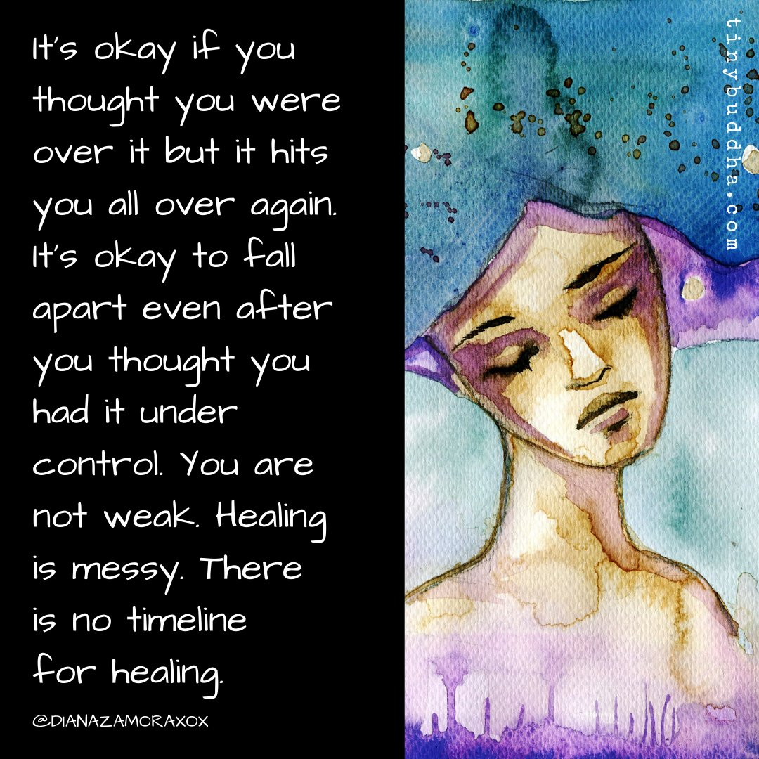 """""""It's okay if you thought you were over it but it hits you all over again. It's okay to fall apart even after you thought you had it under control. You are not weak. Healing is messy. There is no timeline for healing."""" ~@Dianazamoraxox https://t.co/wEiTemIN27"""
