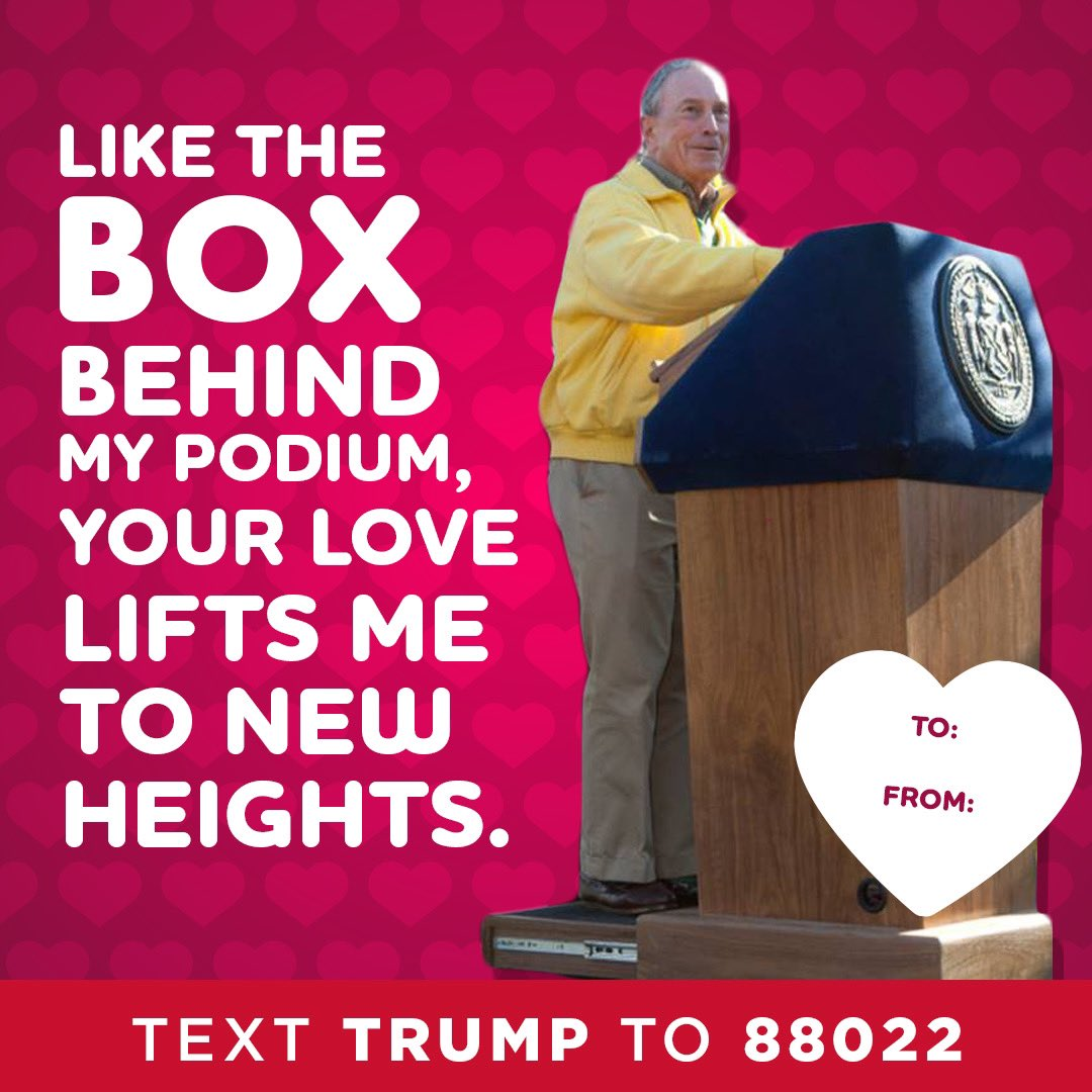 Mike Bloomberg: Like the box behind my podium, your love lifts me to new heights.