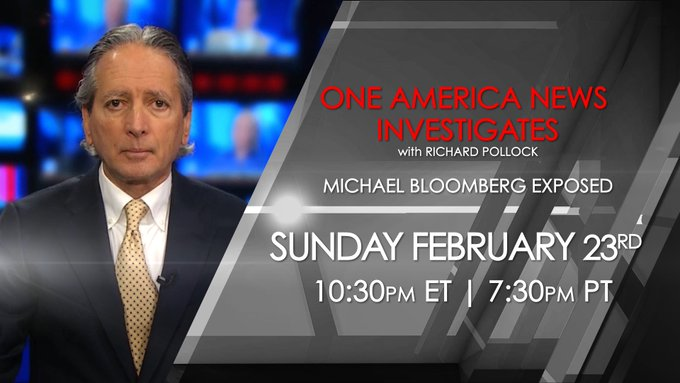 In this edition of One America News Investigates, Richard Pollock exposes Michael Bloomberg as perhaps the most dangerous presidential candidate in 2020.   Tune in Sunday, February 23rd at 10:30PM EST / 7:30PM PST -- only on One America News!