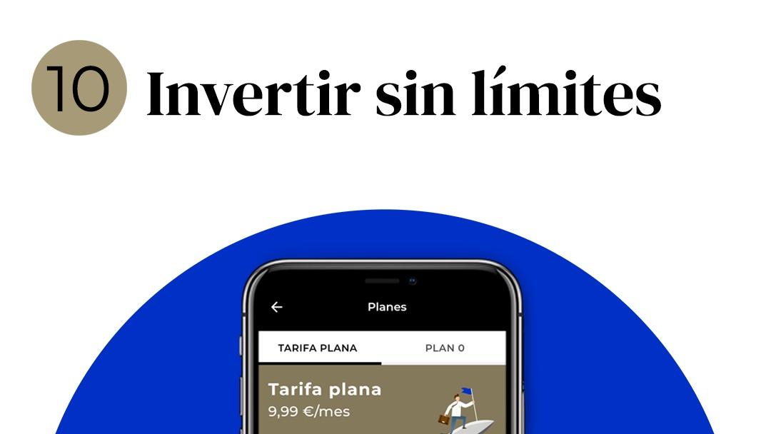 10. ¡Invertir sin límites!🚀  El Plan Tarifa Plana es el primer modelo de suscripción financiera en España con el que puedes invertir sin límites, en una selección exclusiva de productos.  #100CosasQuePuedesHacerConFundsfy #Fintech #Wealthtech #Save  📲