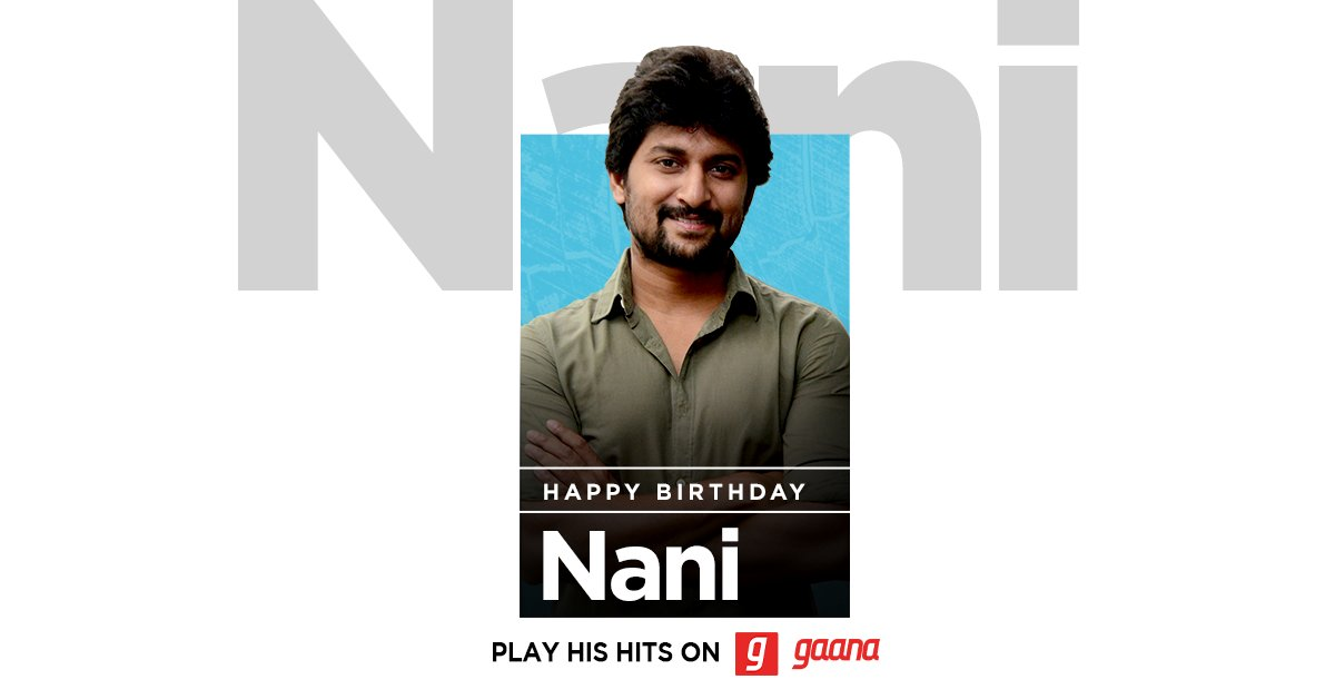 "Wishing the ""Gentleman"" of Tollywood, our Natural star @NameisNani a fabulous Birthday. Listen to his biggest hits, here on Gaana:   #HappyBirthdayNani"
