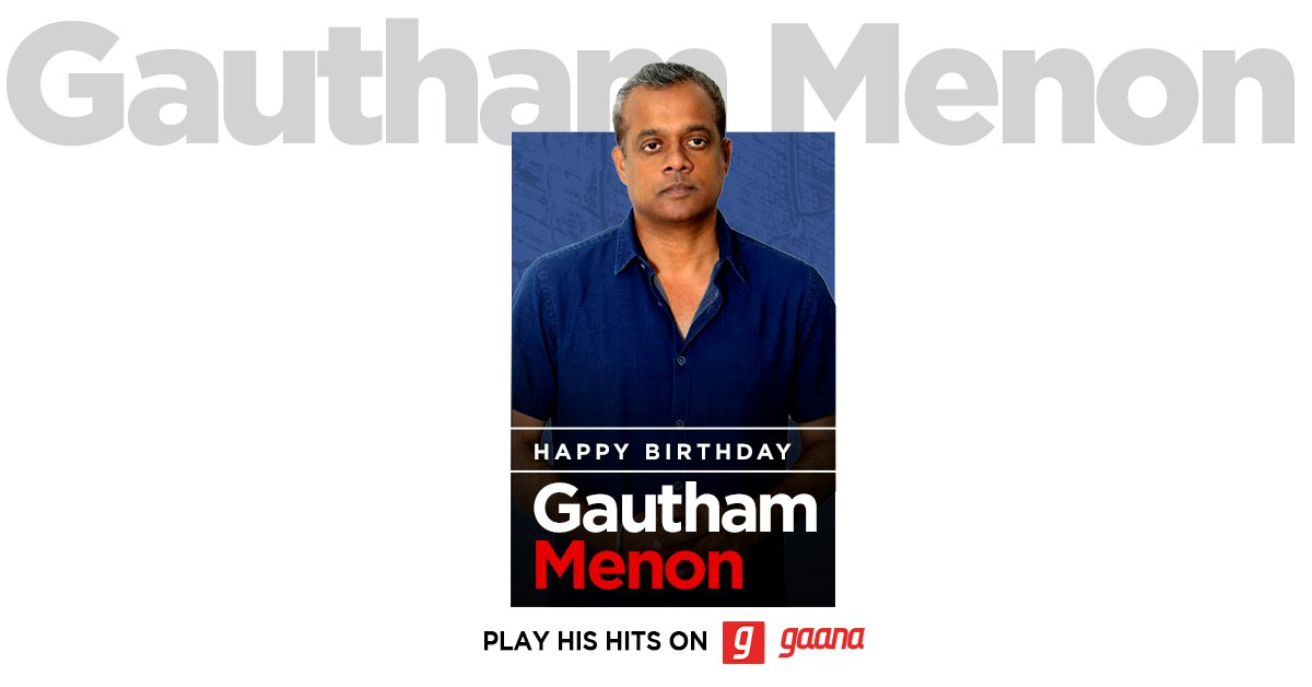 Time to go 'Hosanna' cause it's @menongautham's birthday! Let us celebrate it with our 'Gautham Vasudev Menon' playlist, here on Gaana:   #HappyBirthdayGauthamMenon