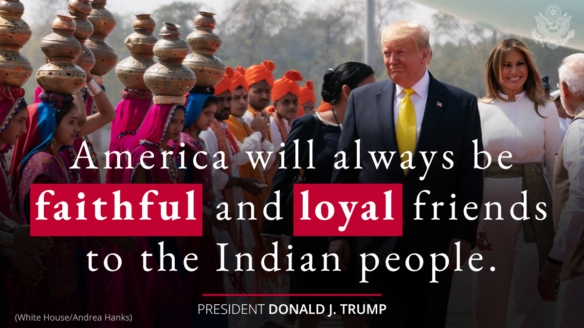 President @realDonaldTrump: America will always be faithful and loyal friends to the Indian people.